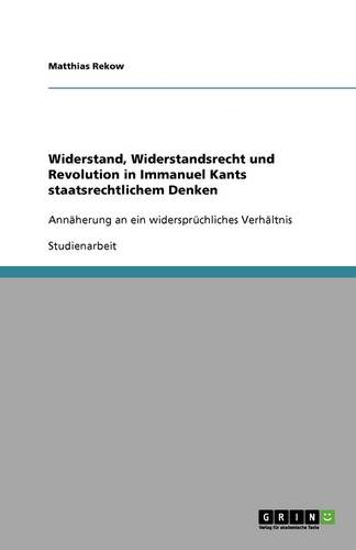 Widerstand, Widerstandsrecht Und Revolution in Immanuel Kants Staatsrechtlichem Denken (Paperback)