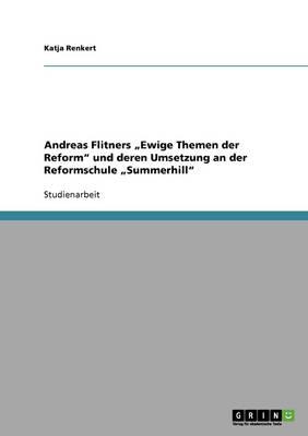 """Andreas Flitners """"Ewige Themen Der Reform Und Deren Umsetzung an Der Reformschule """"Summerhill (Paperback)"""