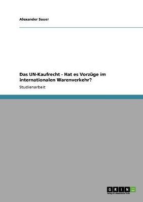Das Un-Kaufrecht - Hat Es Vorzuge Im Internationalen Warenverkehr? (Paperback)