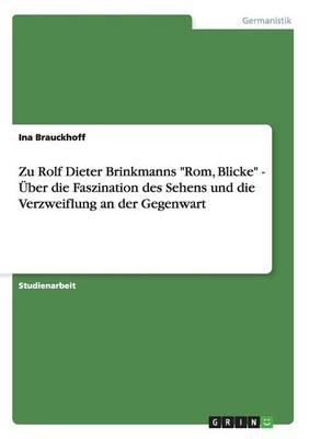 Zu Rolf Dieter Brinkmanns ROM, Blicke - Uber Die Faszination Des Sehens Und Die Verzweiflung an Der Gegenwart (Paperback)