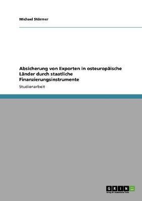 Absicherung Von Exporten in Osteuropaische Lander Durch Staatliche Finanzierungsinstrumente (Paperback)