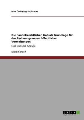 Die Handelsrechtlichen Gob ALS Grundlage F r Das Rechnungswesen ffentlicher Verwaltungen (Paperback)