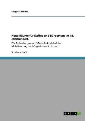 Neue Raume Fur Kaffee Und Burgertum Im 18. Jahrhundert. (Paperback)