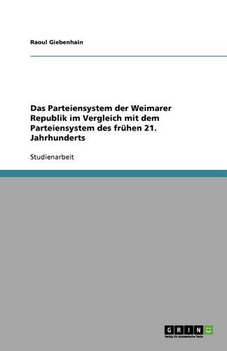 Das Parteiensystem Der Weimarer Republik Im Vergleich Mit Dem Parteiensystem Des Fruhen 21. Jahrhunderts (Paperback)