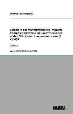 Einheit in Der Mannigfaltigkeit - Mozarts Kompositionsweise Im Hauptthema Des Ersten St cks Der Klaviersonate C-Moll Kv 457 (Paperback)