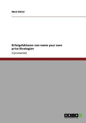 Erfolgsfaktoren Von Name Your Own Price-Strategien (Paperback)