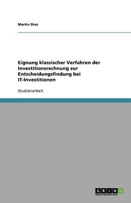 Eignung Klassischer Verfahren Der Investitionsrechnung Zur Entscheidungsfindung Bei It-Investitionen (Paperback)