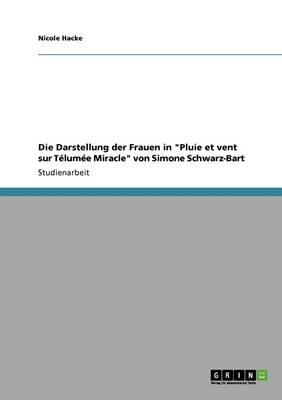"""Die Darstellung Der Frauen in """"Pluie Et Vent Sur Telumee Miracle"""" Von Simone Schwarz-Bart (Paperback)"""