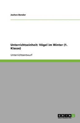 Unterrichtseinheit: Vogel Im Winter (1. Klasse) (Paperback)
