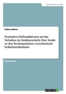 Normative Einflussfaktoren Auf Das Verhalten Im Strassenverkehr. Eine Studie Zu Den Rechtsansichten Verschiedener Verkehrsteilnehmer (Paperback)