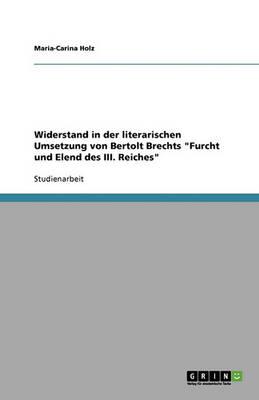 Widerstand in Der Literarischen Umsetzung Von Bertolt Brechts Furcht Und Elend Des III. Reiches (Paperback)