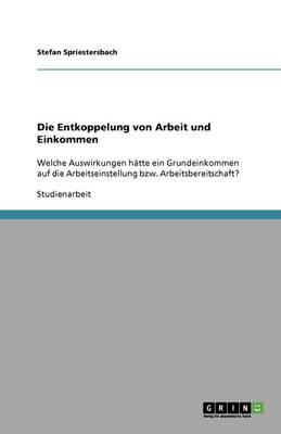 Die Entkoppelung Von Arbeit Und Einkommen (Paperback)