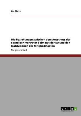 Die Beziehungen Zwischen Dem Ausschuss Der Standigen Vertreter Beim Rat Der Eu Und Den Institutionen Der Mitgliedstaaten (Paperback)