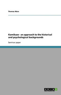 Kamikaze - An Approach to the Historical and Psychological Backgrounds (Paperback)