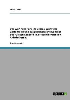 Der W rlitzer Park Im Dessau-W rlitzer Gartenreich Und Das P dagogische Konzept Des F rsten Leopold III. Friedrich Franz Von Anhalt-Dessau (Paperback)