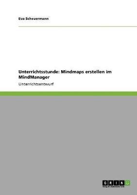 Unterrichtsstunde: Mindmaps Erstellen Im Mindmanager (Paperback)
