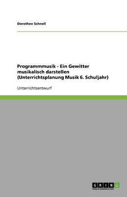 Programmmusik - Ein Gewitter Musikalisch Darstellen (Unterrichtsplanung Musik 6. Schuljahr) (Paperback)
