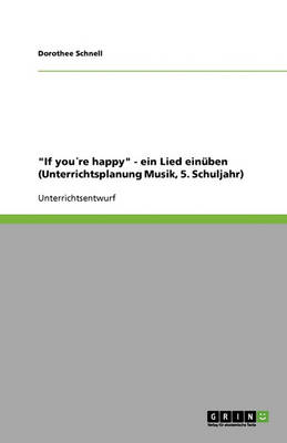 """""""If Youre Happy"""" - Ein Lied Einuben (Unterrichtsplanung Musik, 5. Schuljahr) (Paperback)"""