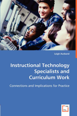 Instructional Technology Specialists and Curriculum Work (Paperback)