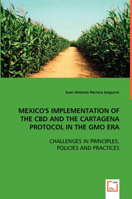 Mexico's Implementation of the CBD and the Cartagena Protocol in the Gmo Era (Paperback)