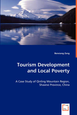 Tourism Development and Local Poverty - A Case Study of Qinling Mountain Region, Shaanxi Province, China (Paperback)