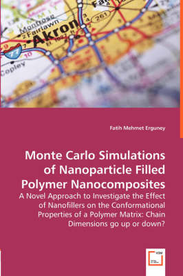 Monte Carlo Simulations of Nanoparticle Filled Polymer Nanocomposites - A Novel Approach to Investigate the Effect of Nanofillers on the Conformational Properties of a Polymer Matrix: Chain Dimensions Go Up or Down? (Paperback)