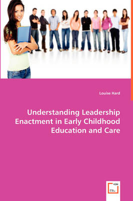 Understanding Leadership Enactment in Early Childhood Education and Care (Paperback)