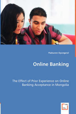 Online Banking - The Effect of Prior Experience on Online Banking Acceptance in Mongolia (Paperback)