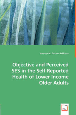 Objective and Perceived Ses in the Self-Reported Health of Lower Income Older Adults (Paperback)
