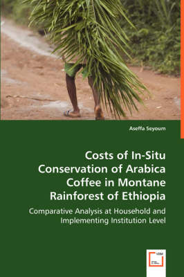 Costs of In-Situ Conservation of Arabica Coffee in Montane Rainforest of Ethiopia (Paperback)
