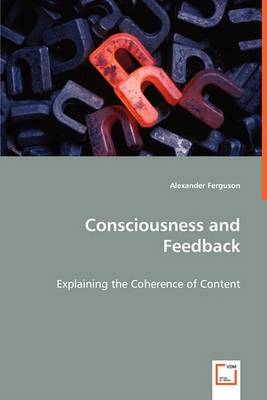 Consciousness and Feedback - Explaining the Coherence of Content (Paperback)