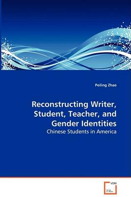 Reconstructing Writer, Student, Teacher, and Gender Identities - Chinese Students in America (Paperback)