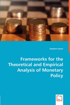 Frameworks for the Theoretical and Empirical Analysis of Monetary Policy (Paperback)