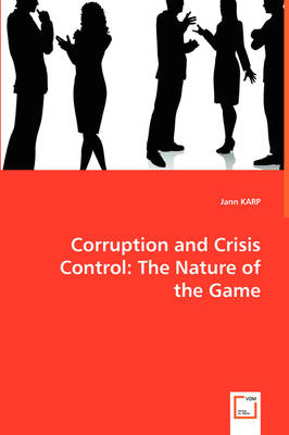 Corruption and Crisis Control: The Nature of the Game (Paperback)