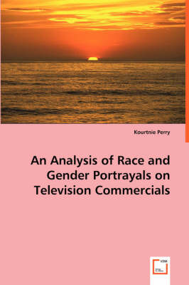 An Analysis of Race and Gender Portrayals on Television Commercials (Paperback)