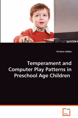 Temperament and Computer Play Patterns in Preschool Age Children (Paperback)