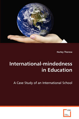 International-Mindedness in Education - A Case Study of an International School (Paperback)
