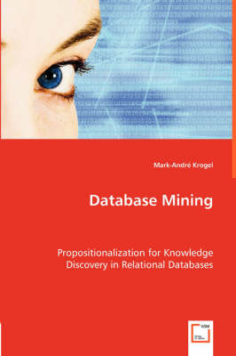 Database Mining. Propositionalization for Knowledge Discovery in Relational Databases (Paperback)