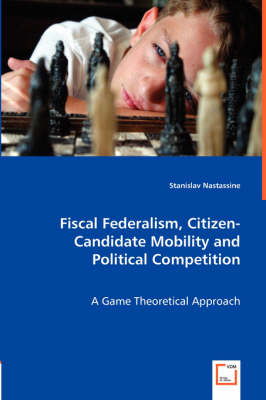 Fiscal Federalism Citizen Candidate Mobility And Political Competition Paperback