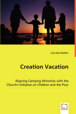 Creation Vacation: Aligning Camping Ministries with the Church's Initiative on Children and the Poor (Paperback)