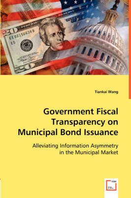 Government Fiscal Transparency on Municipal Bond Issuance (Paperback)