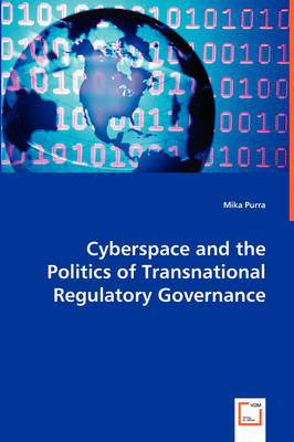 Cyberspace and the Politics of Transnational Regulatory Governance (Paperback)
