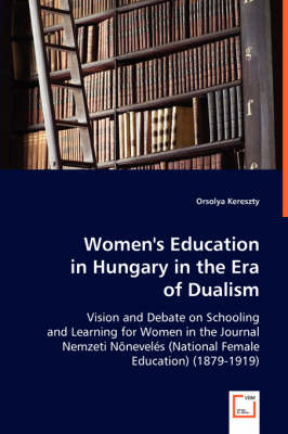 Women's Education in Hungary in the Era of Dualism (Paperback)