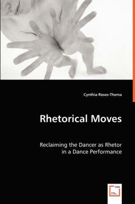 Rhetorical Moves: Reclaiming the Dancer as Rhetor (Paperback)