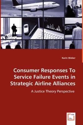 Consumer Responses to Service Failure Events in Strategic Airline Alliances (Paperback)