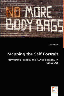Mapping the Self-Portrait - Navigating Identity and Autobiography in Visual Art (Paperback)