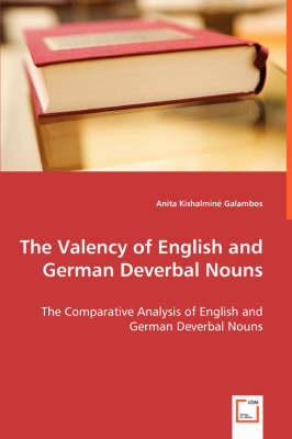 The Valency of English and German Deverbal Nouns - The Comparative Analysis of English and German Deverbal Nouns (Paperback)
