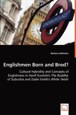Englishmen Born and Bred? - Cultural Hybridity and Concepts of Englishness in Hanif Kureishi's the Buddha of Suburbia and Zadie Smith's White Teeth (Paperback)