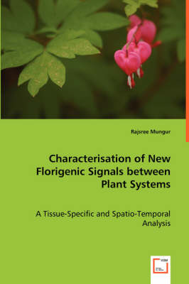 Characterisation of New Florigenic Signals Between Plant Systems (Paperback)