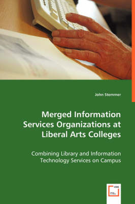 Merged Information Services Organizations at Liberal Arts Colleges (Paperback)
